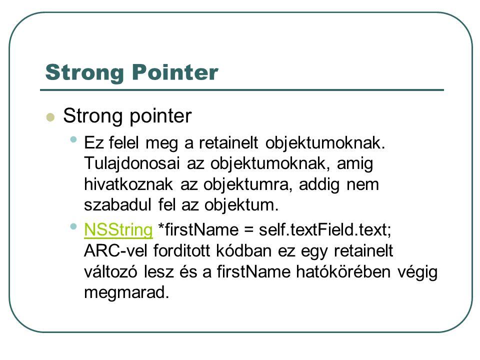 Strong Pointer Strong pointer Ez felel meg a retainelt objektumoknak.