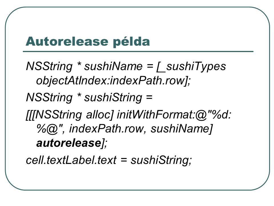 """Memória kezelés szabályai Az alloc/new/copy/mutableCopy metódusoknál retain nálunk van Más metódusok által visszaadott objektumok, csak egyszer használhatóak Factory pattern metódusok, pl: stringWithFormat, imageWithData """"Autorelease pending , azt jelenti, hogy az objektum fel lesz szabaditva automatikusan"""