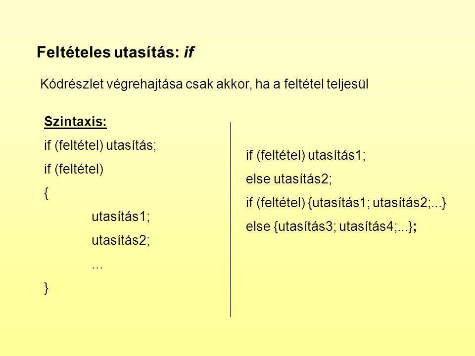 Feltételes utasítás: if Kódrészlet végrehajtása csak akkor, ha a feltétel teljesül Szintaxis: if (feltétel) utasítás; if (feltétel) { utasítás1; utasítás2;...