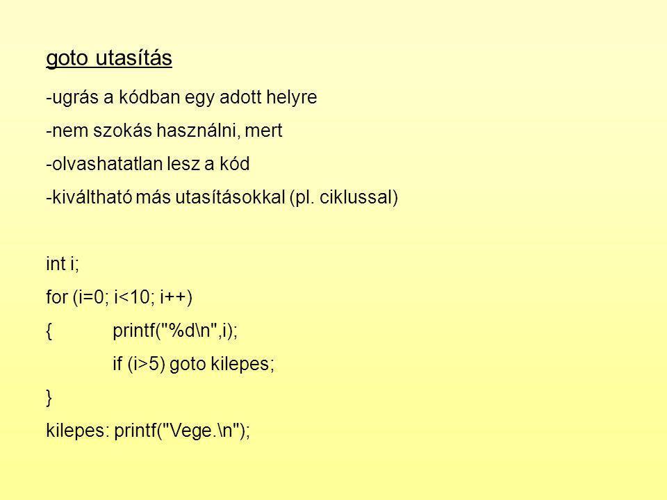 goto utasítás -ugrás a kódban egy adott helyre -nem szokás használni, mert -olvashatatlan lesz a kód -kiváltható más utasításokkal (pl.