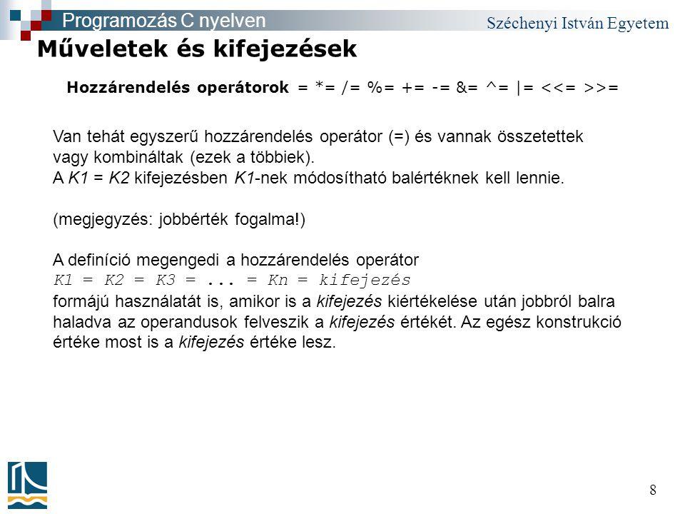 Széchenyi István Egyetem 8 Hozzárendelés operátorok = *= /= %= += -= &= ^= |= >= Műveletek és kifejezések Programozás C nyelven Van tehát egyszerű hoz