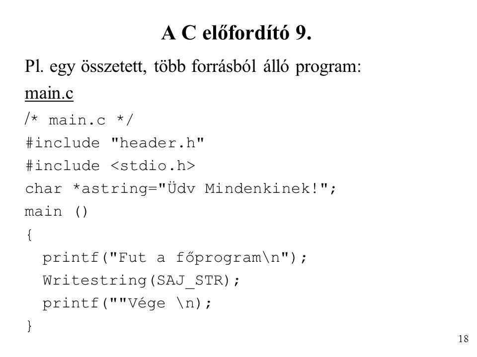A C előfordító 9. Pl. egy összetett, több forrásból álló program: main.c / * main.c */ #include
