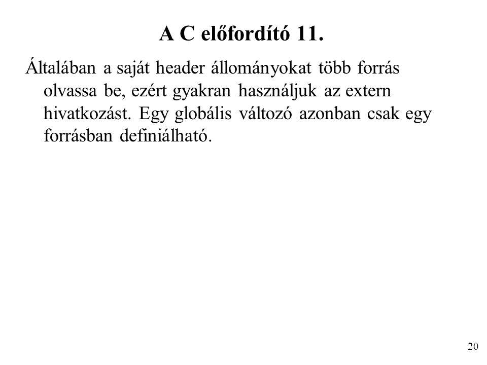 A C előfordító 11. Általában a saját header állományokat több forrás olvassa be, ezért gyakran használjuk az extern hivatkozást. Egy globális változó