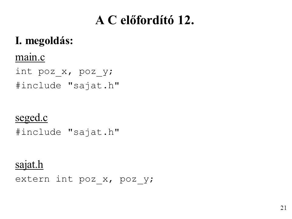 A C előfordító 12. I. megoldás: main.c int poz_x, poz_y; #include