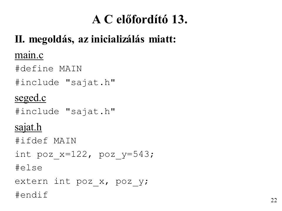 A C előfordító 13. II. megoldás, az inicializálás miatt: main.c #define MAIN #include