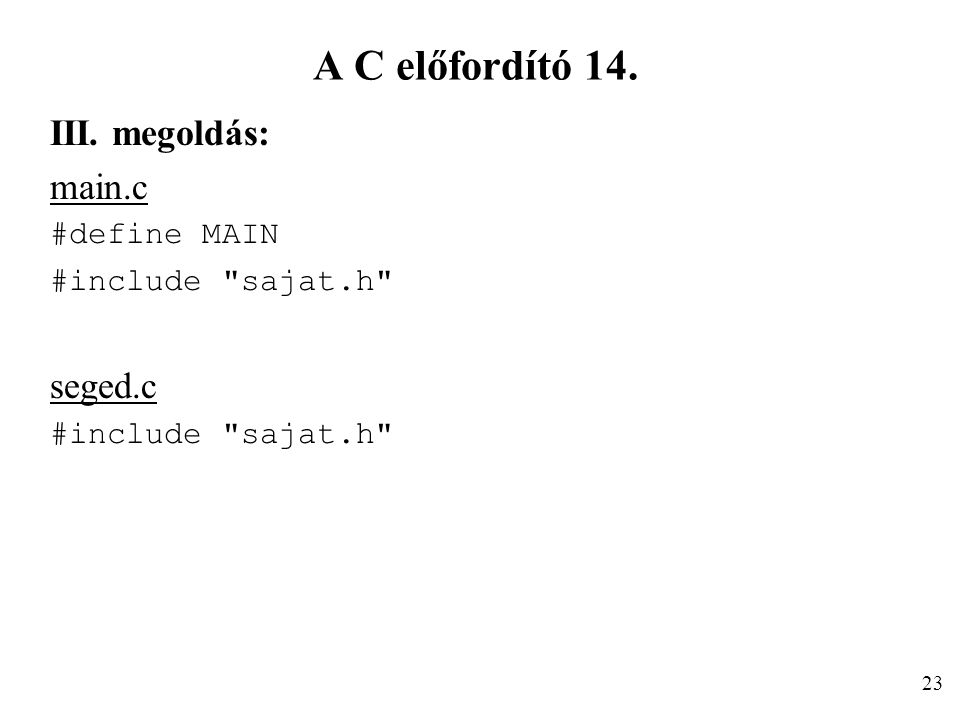 A C előfordító 14. III. megoldás: main.c #define MAIN #include