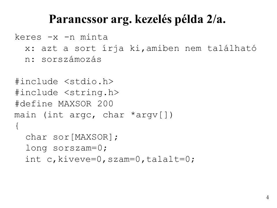 Parancssor arg. kezelés példa 2/a. keres -x -n minta x: azt a sort írja ki,amiben nem található n: sorszámozás #include #define MAXSOR 200 main (int a