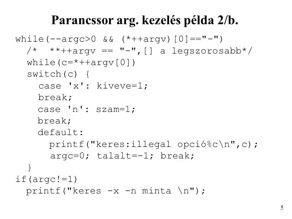 Parancssor arg. kezelés példa 2/b. while(--argc>0 && (*++argv)[0]==