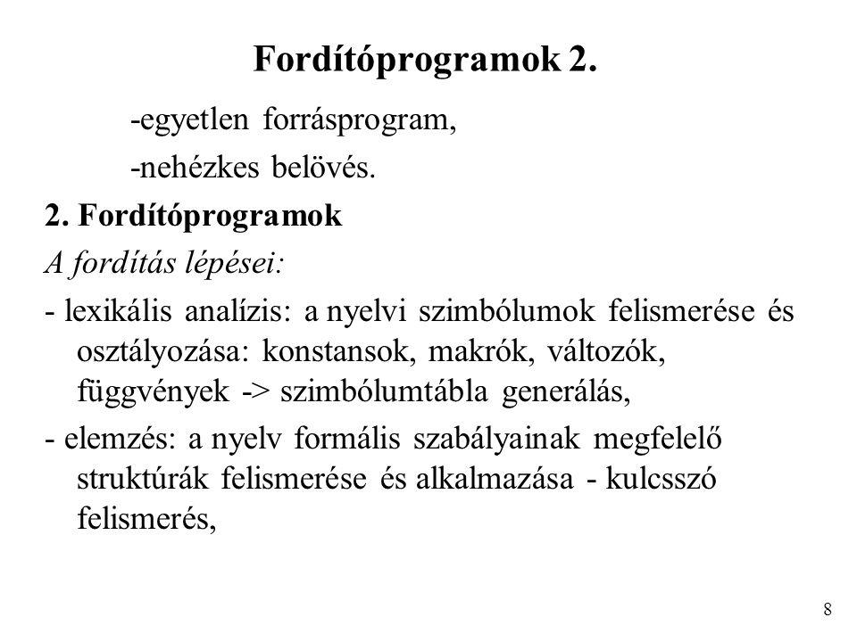 Fordítóprogramok 2. -egyetlen forrásprogram, -nehézkes belövés. 2. Fordítóprogramok A fordítás lépései: - lexikális analízis: a nyelvi szimbólumok fel