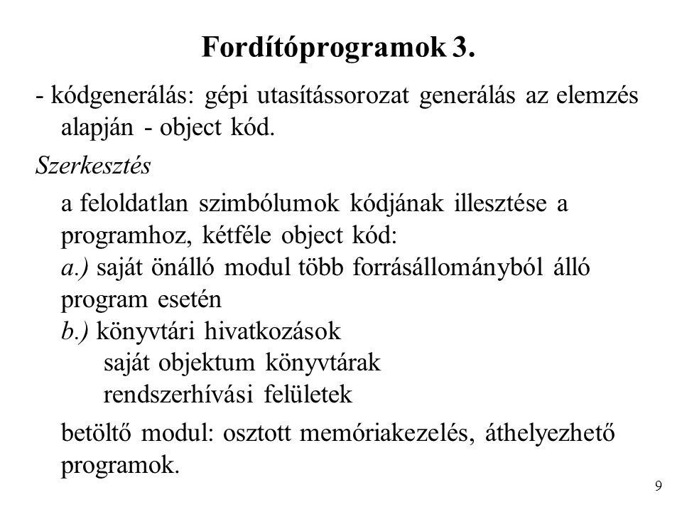 Fordítóprogramok 3. - kódgenerálás: gépi utasítássorozat generálás az elemzés alapján - object kód. Szerkesztés a feloldatlan szimbólumok kódjának ill