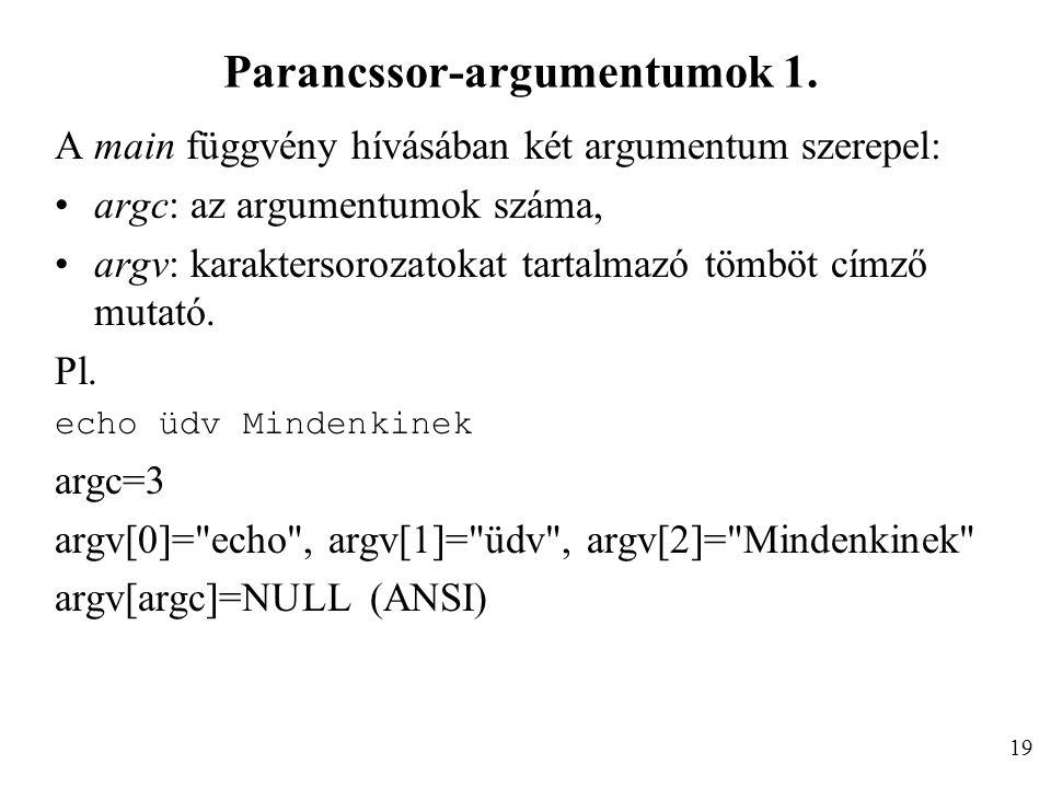 Parancssor-argumentumok 1. A main függvény hívásában két argumentum szerepel: argc: az argumentumok száma, argv: karaktersorozatokat tartalmazó tömböt