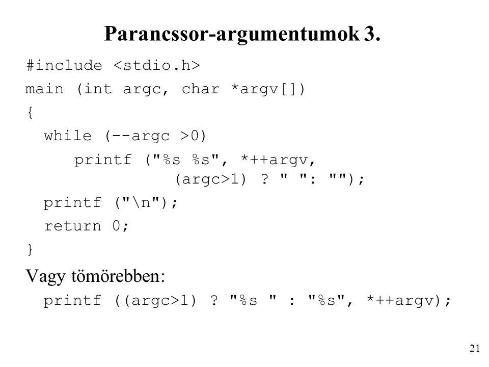Parancssor-argumentumok 3. #include main (int argc, char *argv[]) { while (--argc >0) printf (