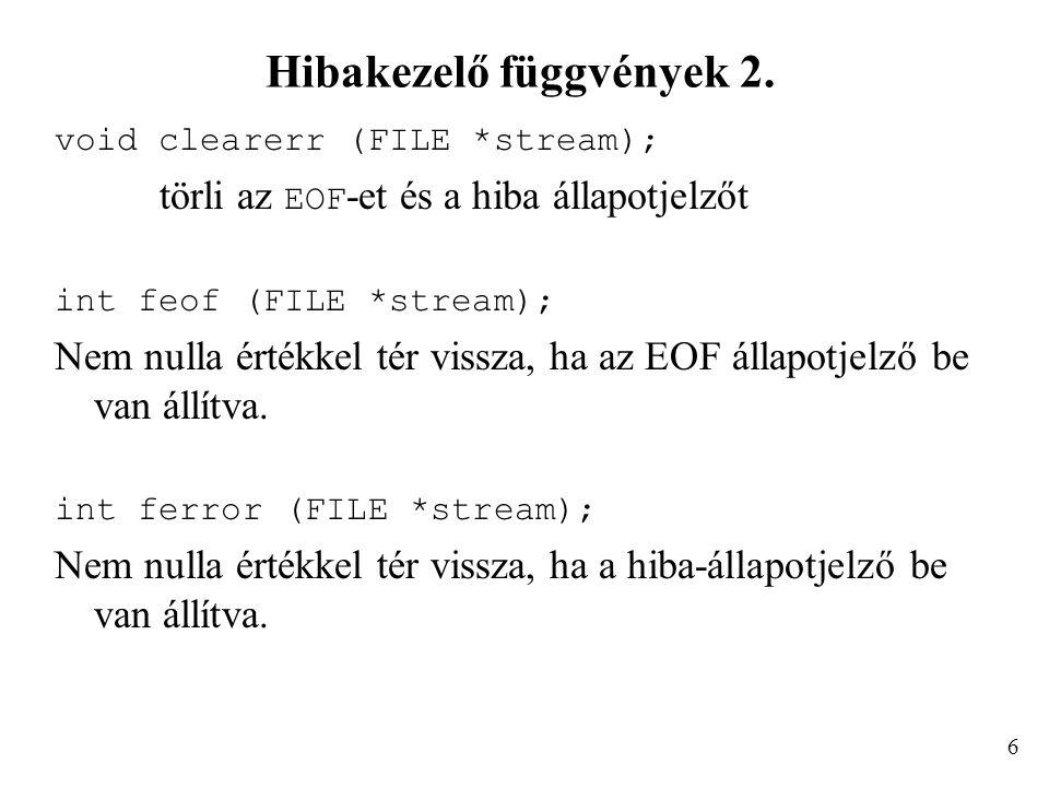 Hibakezelő függvények 2. void clearerr (FILE *stream); törli az EOF -et és a hiba állapotjelzőt int feof (FILE *stream); Nem nulla értékkel tér vissza