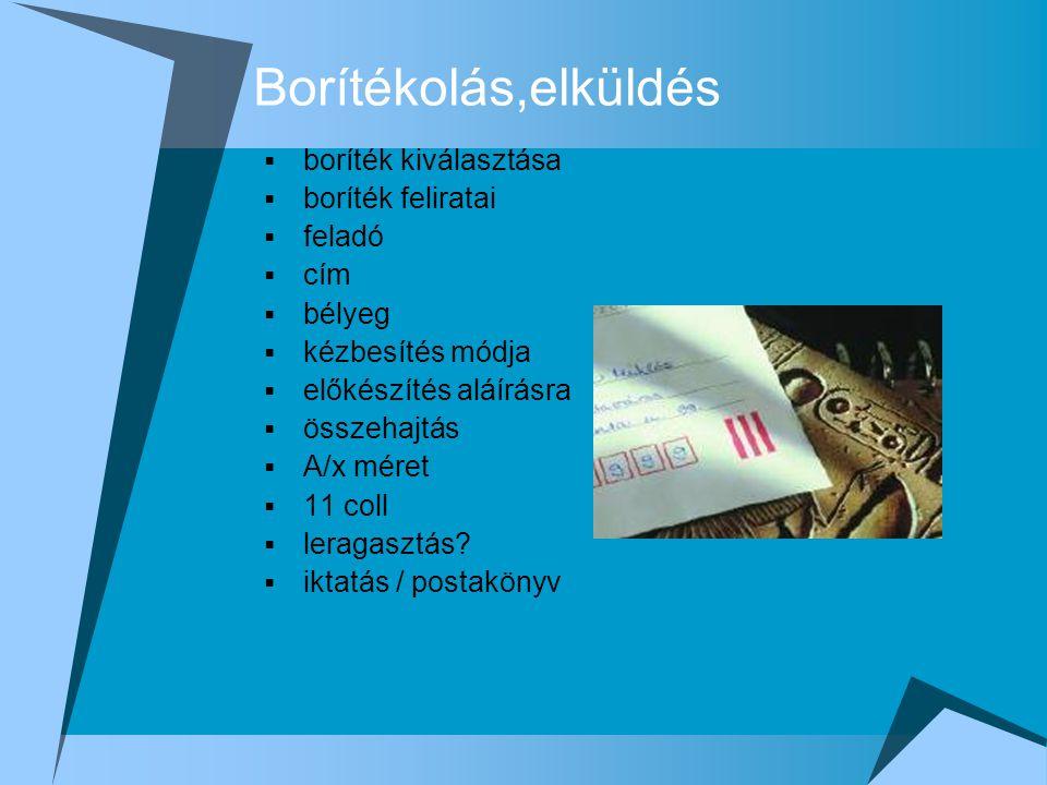 Borítékolás,elküldés  boríték kiválasztása  boríték feliratai  feladó  cím  bélyeg  kézbesítés módja  előkészítés aláírásra  összehajtás  A/x