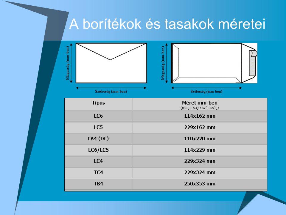 A borítékok és tasakok méretei TípusMéret mm-ben (magasság x szélesség) LC6114x162 mm LC5229x162 mm LA4 (DL)110x220 mm LC6/LC5114x229 mm LC4229x324 mm