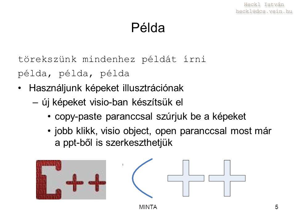 MINTA5 Példa törekszünk mindenhez példát írni példa, példa, példa Használjunk képeket illusztrációnak –új képeket visio-ban készítsük el copy-paste paranccsal szúrjuk be a képeket jobb klikk, visio object, open paranccsal most már a ppt-ből is szerkeszthetjük