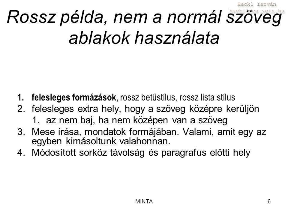 MINTA6 Rossz példa, nem a normál szöveg ablakok használata 1.felesleges formázások, rossz betűstílus, rossz lista stílus 2.felesleges extra hely, hogy