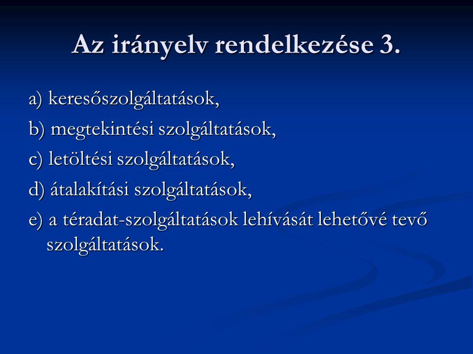 Az irányelv rendelkezése 3. a) keresőszolgáltatások, b) megtekintési szolgáltatások, c) letöltési szolgáltatások, d) átalakítási szolgáltatások, e) a