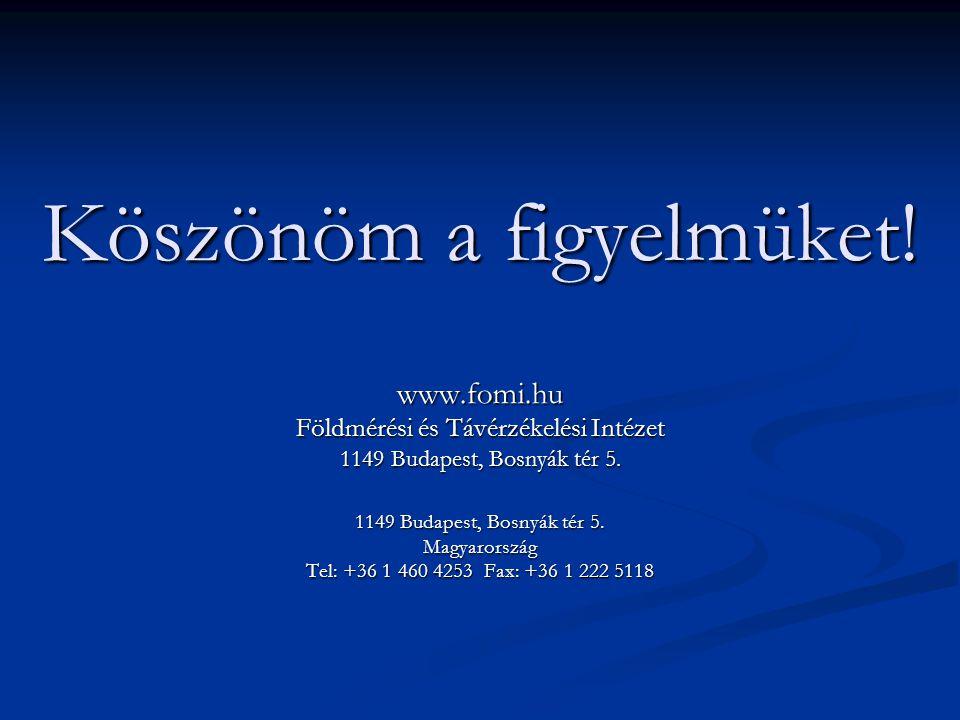 Köszönöm a figyelmüket! www.fomi.hu Földmérési és Távérzékelési Intézet 1149 Budapest, Bosnyák tér 5. Magyarország Tel: +36 1 460 4253 Fax: +36 1 222