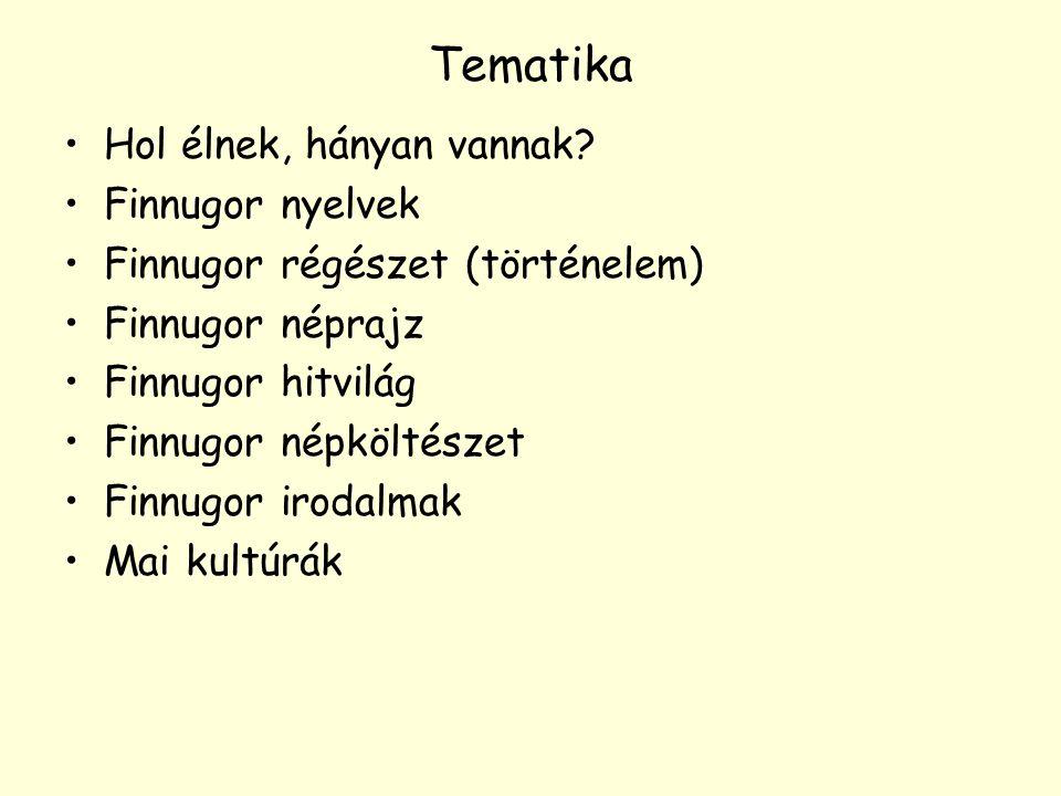 Tematika Hol élnek, hányan vannak? Finnugor nyelvek Finnugor régészet (történelem) Finnugor néprajz Finnugor hitvilág Finnugor népköltészet Finnugor i