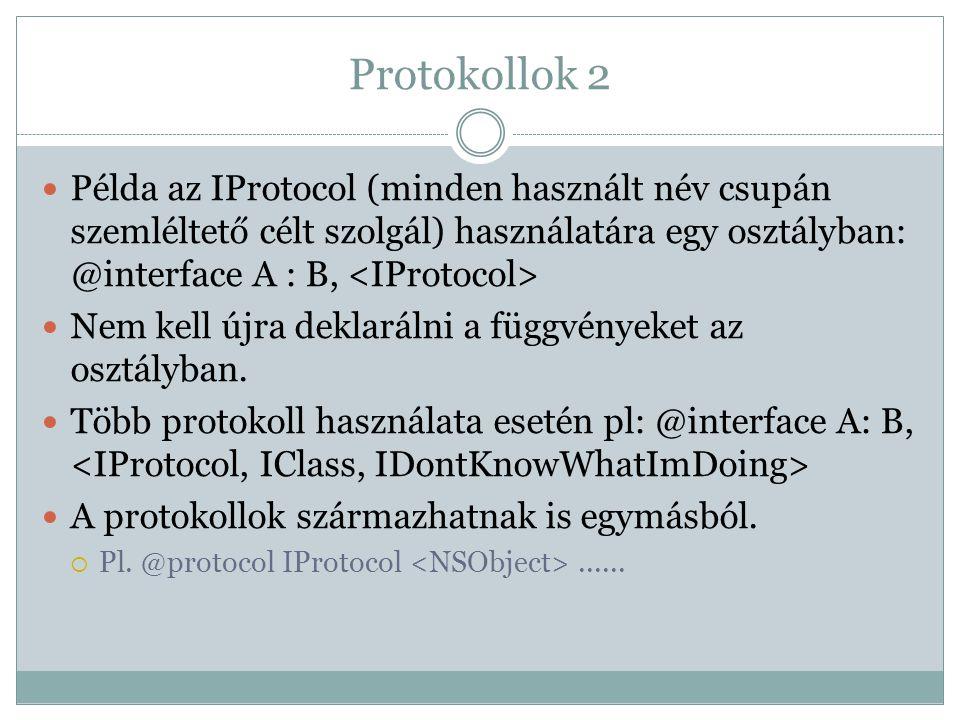 Protokollok 2 Példa az IProtocol (minden használt név csupán szemléltető célt szolgál) használatára egy osztályban: @interface A : B, Nem kell újra de