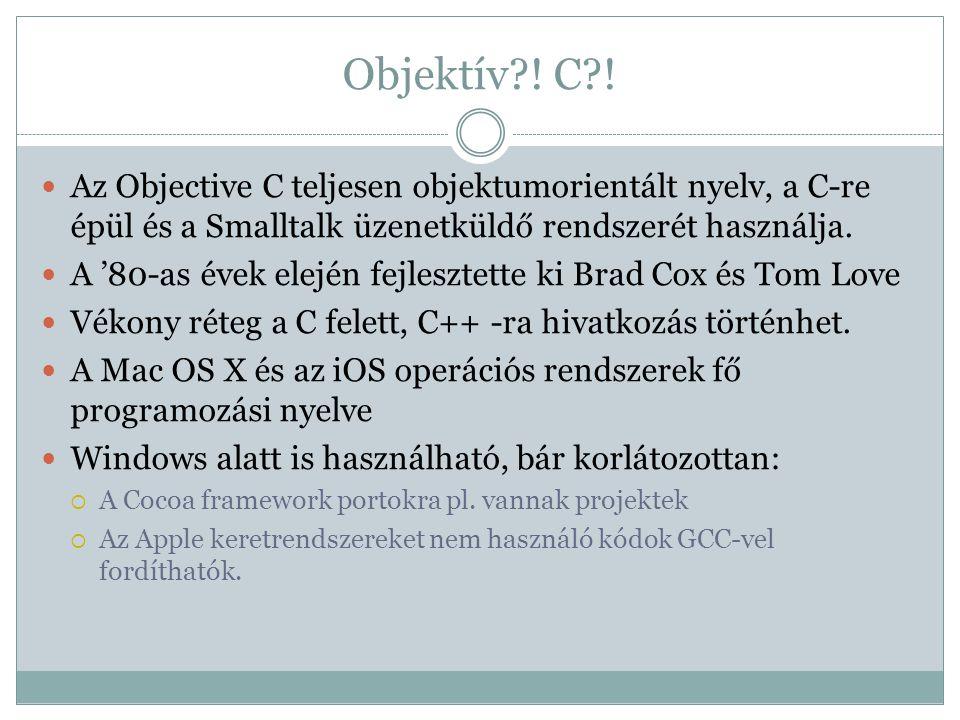 Objektív?! C?! Az Objective C teljesen objektumorientált nyelv, a C-re épül és a Smalltalk üzenetküldő rendszerét használja. A '80-as évek elején fejl