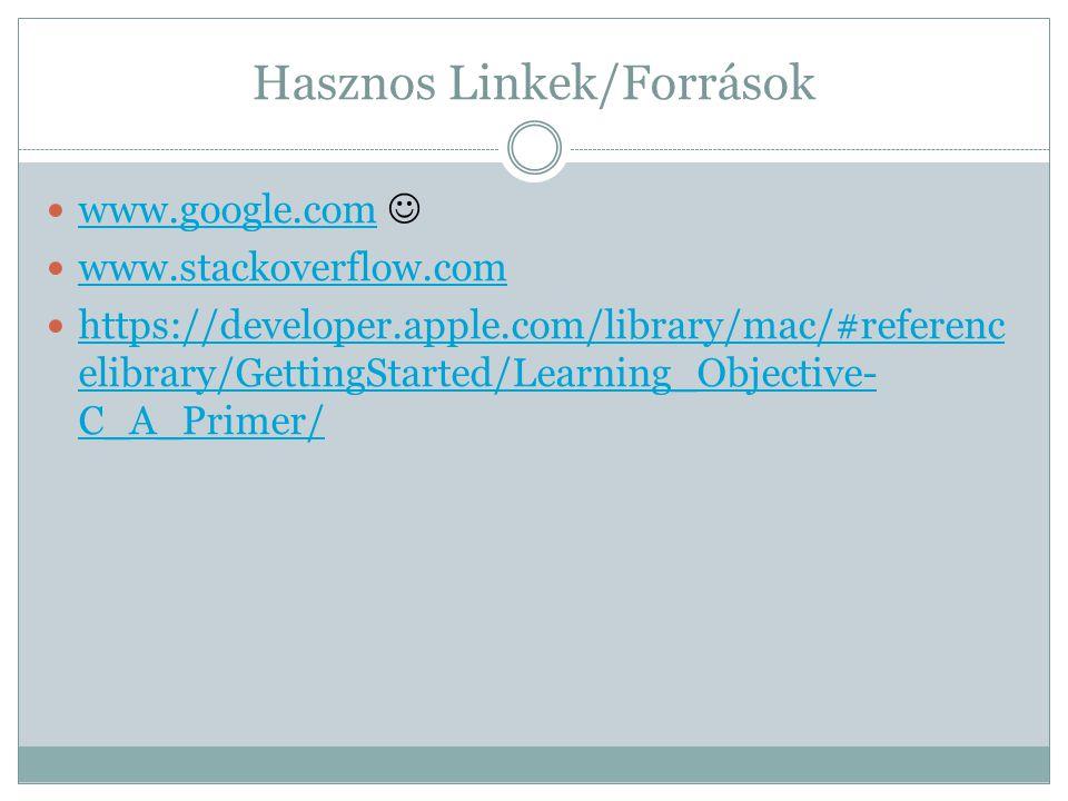 Hasznos Linkek/Források www.google.com www.stackoverflow.com https://developer.apple.com/library/mac/#referenc elibrary/GettingStarted/Learning_Object