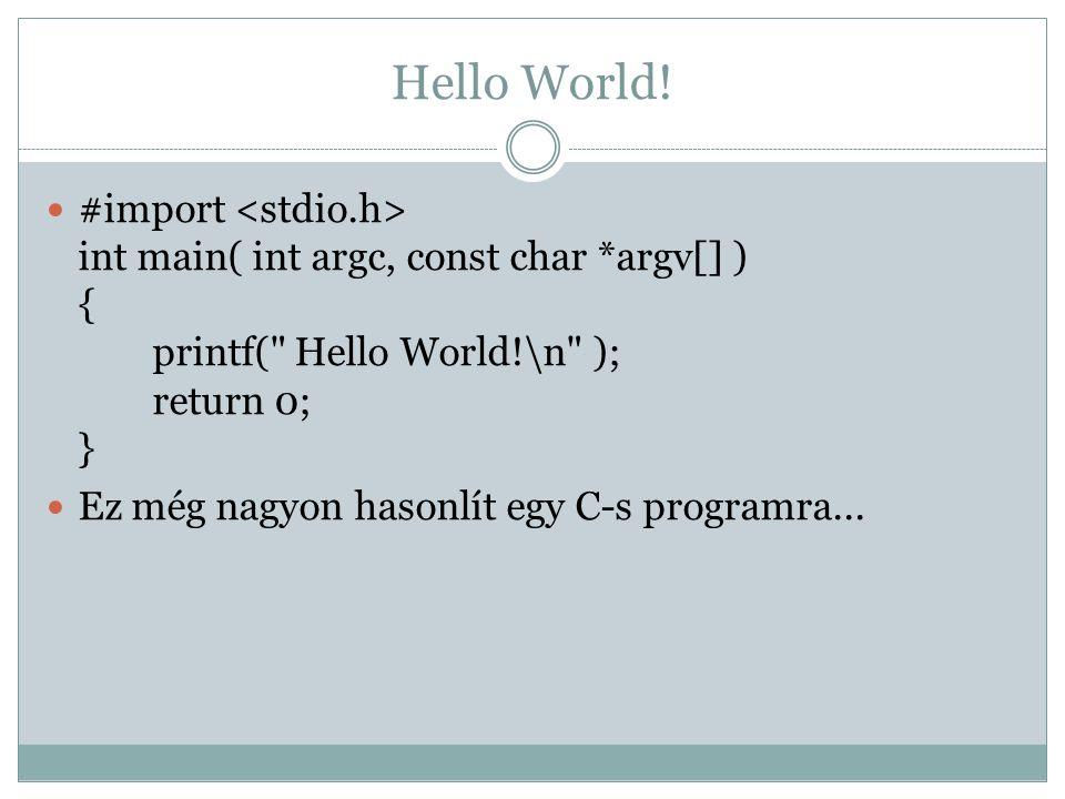 Hello World! #import int main( int argc, const char *argv[] ) { printf(