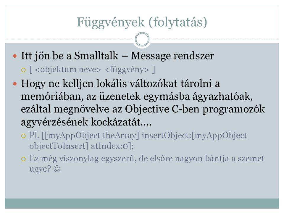 Függvények (folytatás) Itt jön be a Smalltalk – Message rendszer  [ ] Hogy ne kelljen lokális változókat tárolni a memóriában, az üzenetek egymásba á