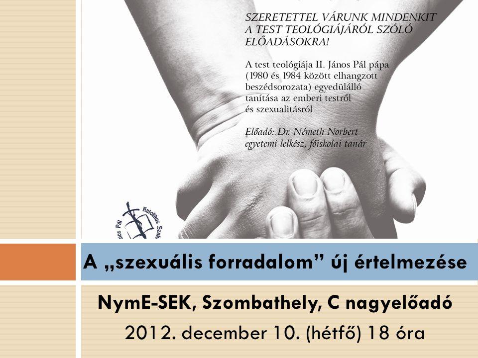 """NymE-SEK, Szombathely, C nagyelőadó 2012. december 10. (hétfő) 18 óra A """"szexuális forradalom"""" új értelmezése"""