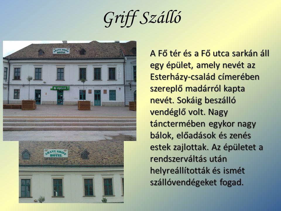 Griff Szálló A Fő tér és a Fő utca sarkán áll egy épület, amely nevét az Esterházy-család címerében szereplő madárról kapta nevét.