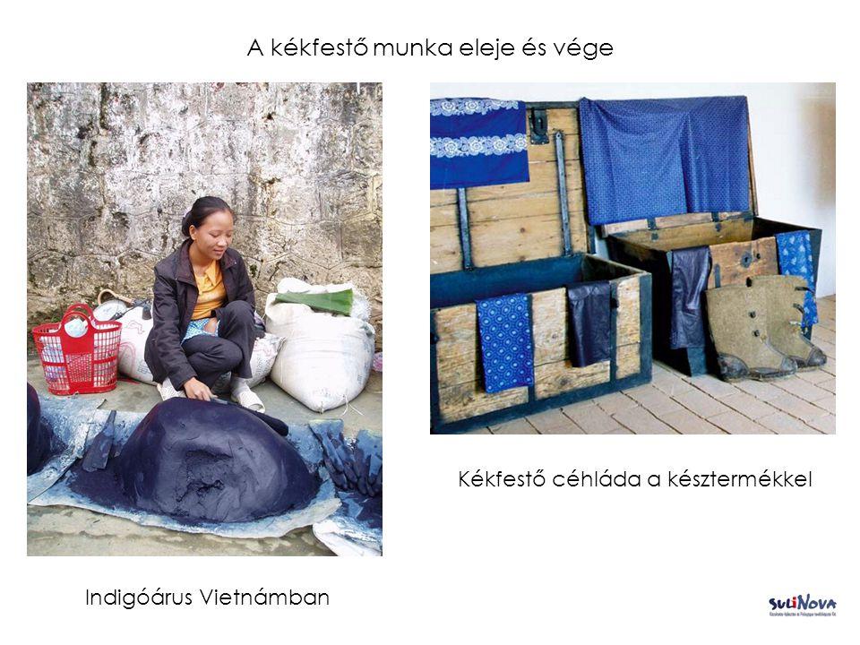 Indigóárus Vietnámban A kékfestő munka eleje és vége Kékfestő céhláda a késztermékkel