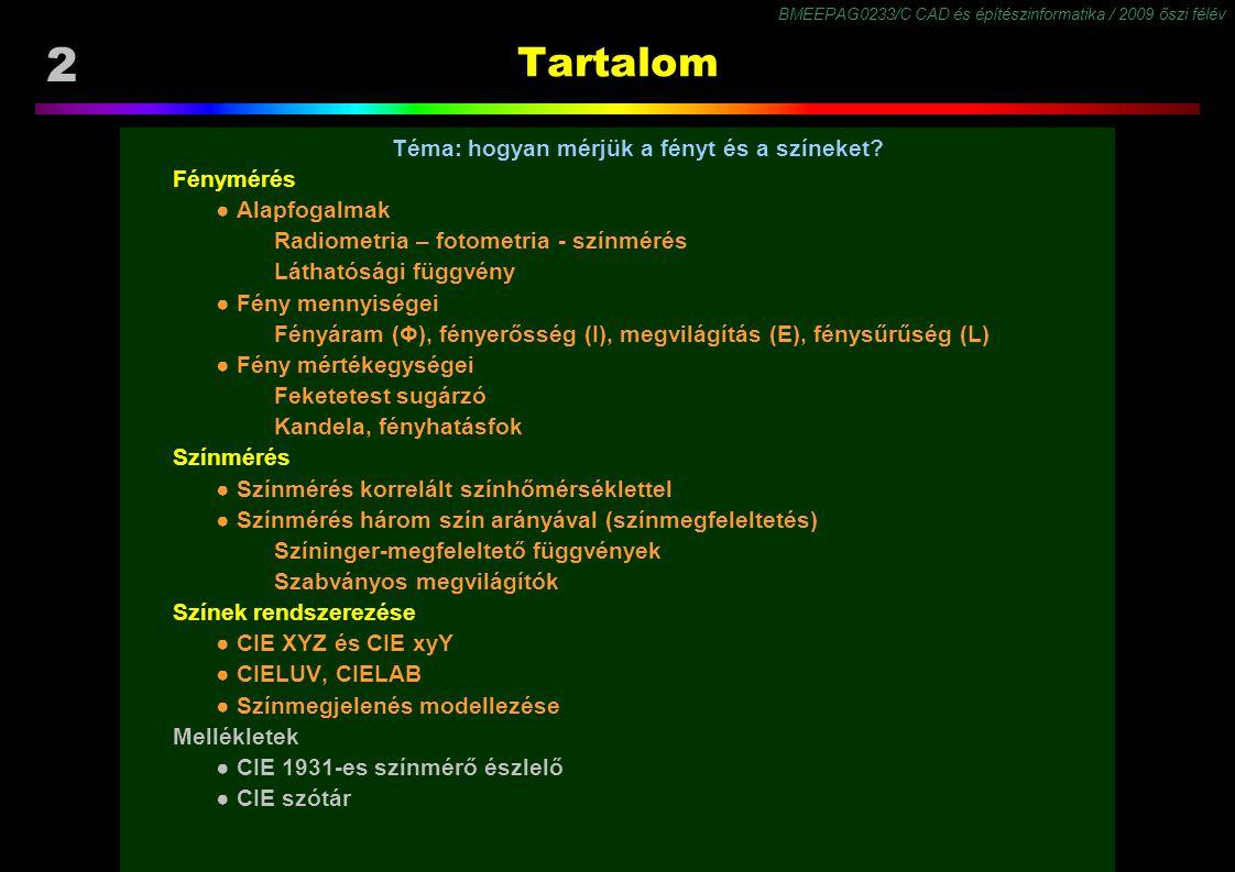 BMEEPAG0233/C CAD és építészinformatika / 2009 őszi félév 73 CIE szótár (pszichofizikai jellemzők) Színezet (Hue, H) a vizuális érzetnek az a jellemzője, amely szerint egy felület hasonlít a vörös, sárga, zöld és kék elnevezésű érzet egyikéhez vagy közülük kettő kombinációjához.