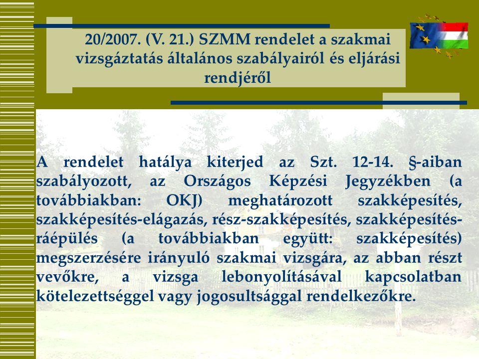 20/2007. (V. 21.) SZMM rendelet a szakmai vizsgáztatás általános szabályairól és eljárási rendjéről A rendelet hatálya kiterjed az Szt. 12-14. §-aiban
