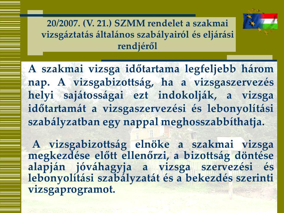 20/2007. (V. 21.) SZMM rendelet a szakmai vizsgáztatás általános szabályairól és eljárási rendjéről A szakmai vizsga időtartama legfeljebb három nap.