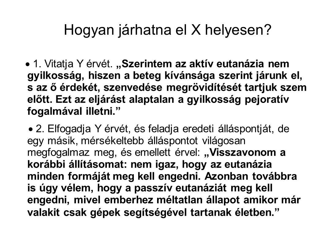Hogyan járhatna el X helyesen.  1. Vitatja Y érvét.