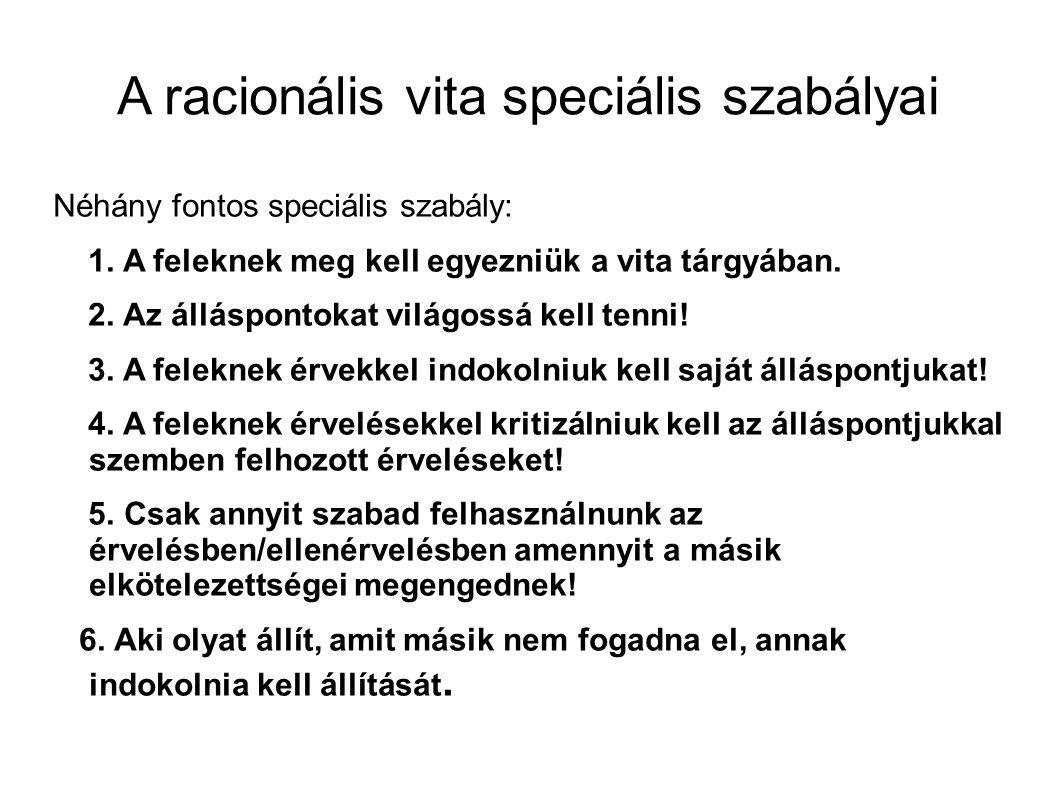 A racionális vita speciális szabályai Néhány fontos speciális szabály: 1.