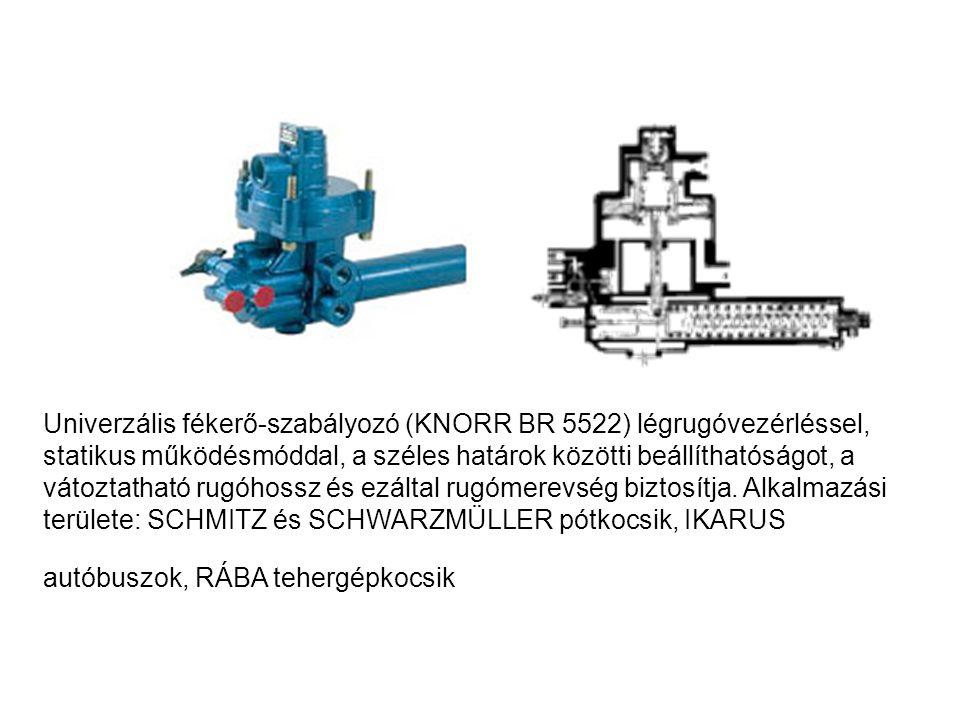 Univerzális fékerő-szabályozó (KNORR BR 5522) légrugóvezérléssel, statikus működésmóddal, a széles határok közötti beállíthatóságot, a vátoztatható ru