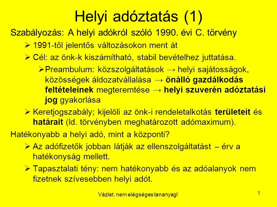 Vázlat; nem elégséges tananyag! 1 Helyi adóztatás (1) Szabályozás: A helyi adókról szóló 1990. évi C. törvény  1991-től jelentős változásokon ment át