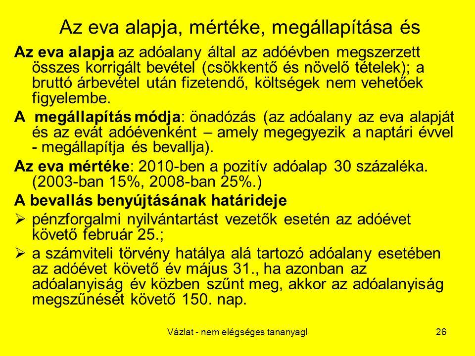 Vázlat - nem elégséges tananyag!26 Az eva alapja, mértéke, megállapítása és Az eva alapja az adóalany által az adóévben megszerzett összes korrigált b