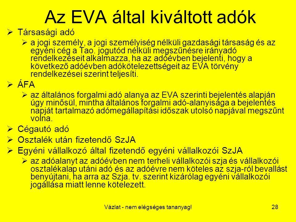 Vázlat - nem elégséges tananyag!28 Az EVA által kiváltott adók  Társasági adó  a jogi személy, a jogi személyiség nélküli gazdasági társaság és az e