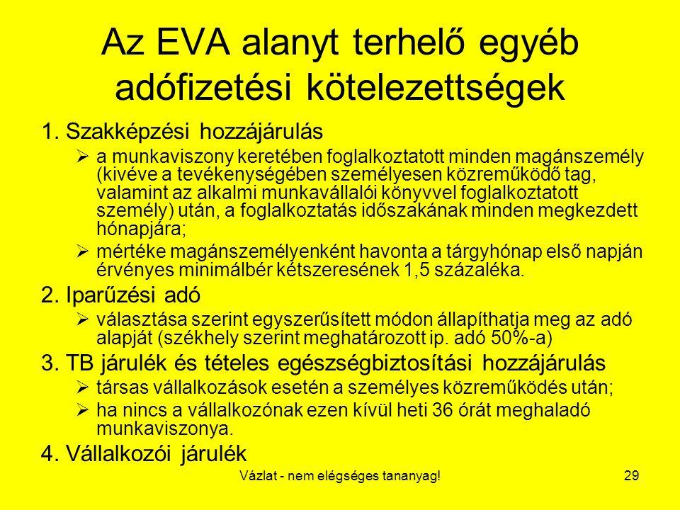 Vázlat - nem elégséges tananyag!29 Az EVA alanyt terhelő egyéb adófizetési kötelezettségek 1. Szakképzési hozzájárulás  a munkaviszony keretében fogl