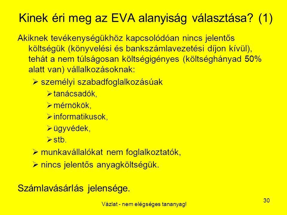 Vázlat - nem elégséges tananyag! 30 Kinek éri meg az EVA alanyiság választása? (1) Akiknek tevékenységükhöz kapcsolódóan nincs jelentős költségük (kön