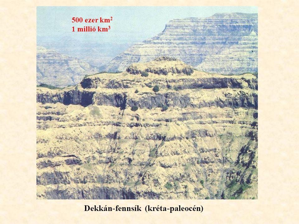 Dekkán-fennsík (kréta-paleocén) 500 ezer km 2 1 millió km 3