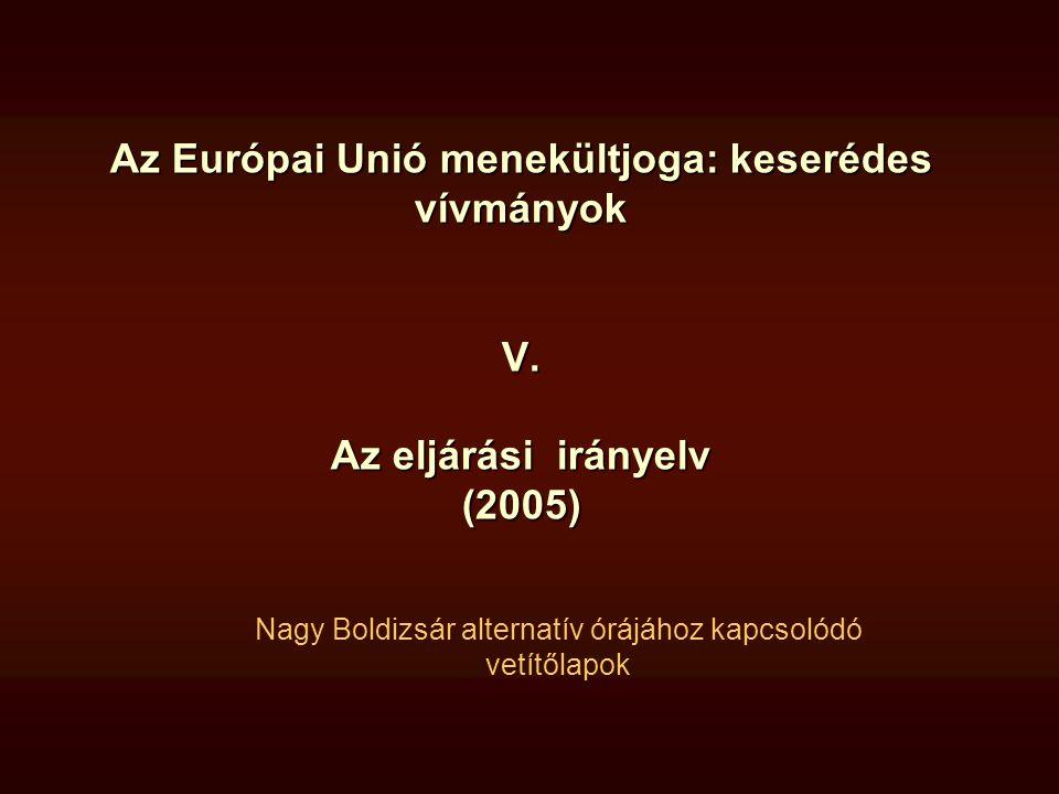 Az Európai Unió menekültjoga: keserédes vívmányok V. Az eljárási irányelv (2005) Nagy Boldizsár alternatív órájához kapcsolódó vetítőlapok