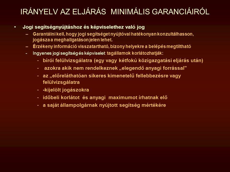 IRÁNYELV AZ ELJÁRÁS MINIMÁLIS GARANCIÁIRÓL Jogi segítségnyújtáshoz és képviselethez való jog –Garantálni kell, hogy jogi segítséget nyújtóval hatékony