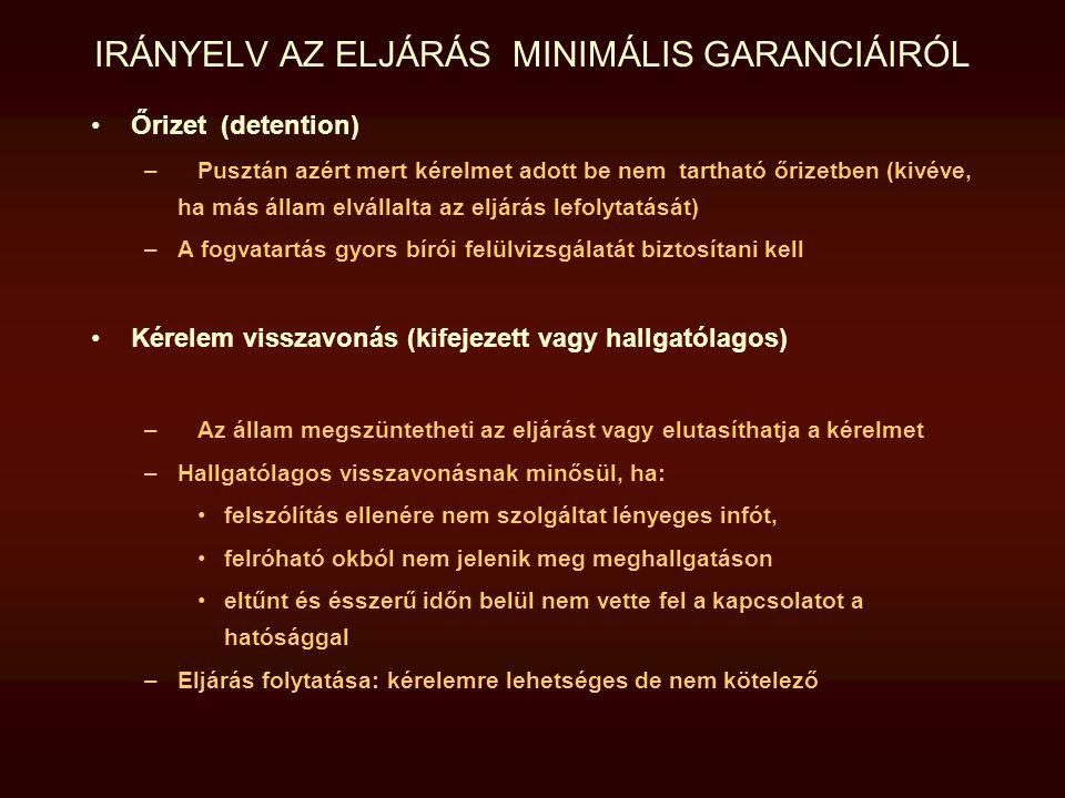 IRÁNYELV AZ ELJÁRÁS MINIMÁLIS GARANCIÁIRÓL Őrizet (detention) –Pusztán azért mert kérelmet adott be nem tartható őrizetben (kivéve, ha más állam elvál