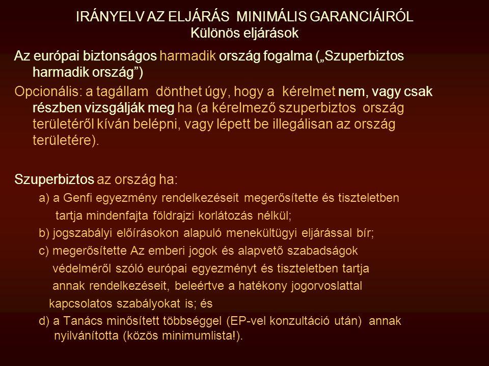 """IRÁNYELV AZ ELJÁRÁS MINIMÁLIS GARANCIÁIRÓL Különös eljárások Az európai biztonságos harmadik ország fogalma (""""Szuperbiztos harmadik ország"""") Opcionáli"""