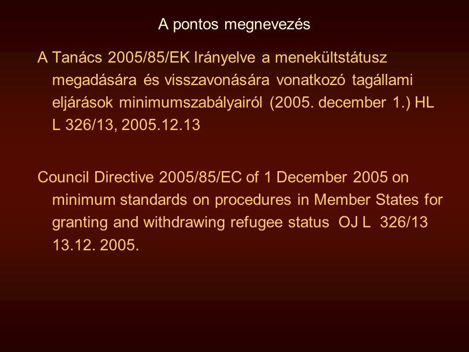 A pontos megnevezés A Tanács 2005/85/EK Irányelve a menekültstátusz megadására és visszavonására vonatkozó tagállami eljárások minimumszabályairól (20