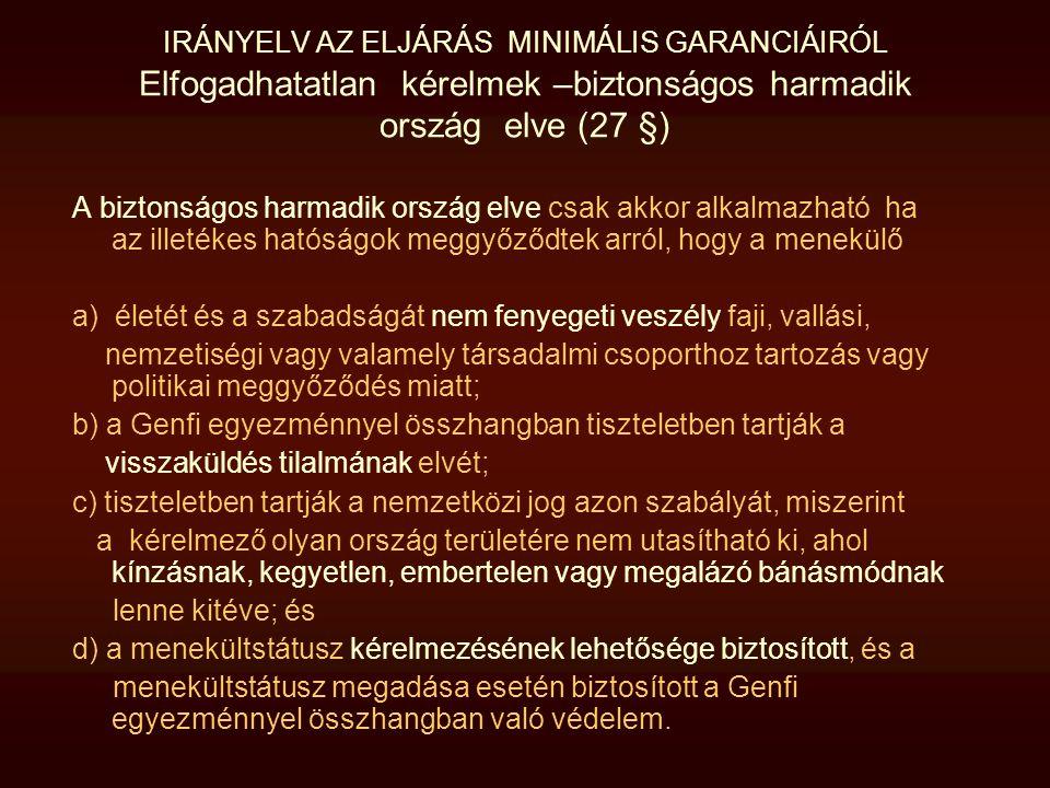 IRÁNYELV AZ ELJÁRÁS MINIMÁLIS GARANCIÁIRÓL Elfogadhatatlan kérelmek –biztonságos harmadik ország elve (27 §) A biztonságos harmadik ország elve csak a